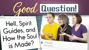 """Thumbnail reads """"Good Question! Hell, Spirit Guides, and How the Soul is Made"""" Image shows Curtis, Chara, and Chelsea talking"""