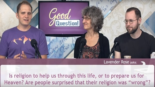 "Curtis, Chara, and Chris sit at the anchor desk. A question from audience member Lavender Rose appears across the bottom of the screen, reading ""Is religion to help us through this life, or to prepare us for Heaven? Are people surprised that their religion was 'wrong'?"""